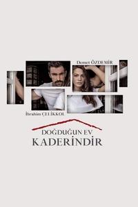 Дом в котором ты родился твоя судьба / Твоя судьба — это дом в котором ты родился / Dogdugun Ev Kaderindir (2019) Турция